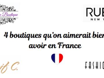 4 boutiques qu'on voudrait avoir en France